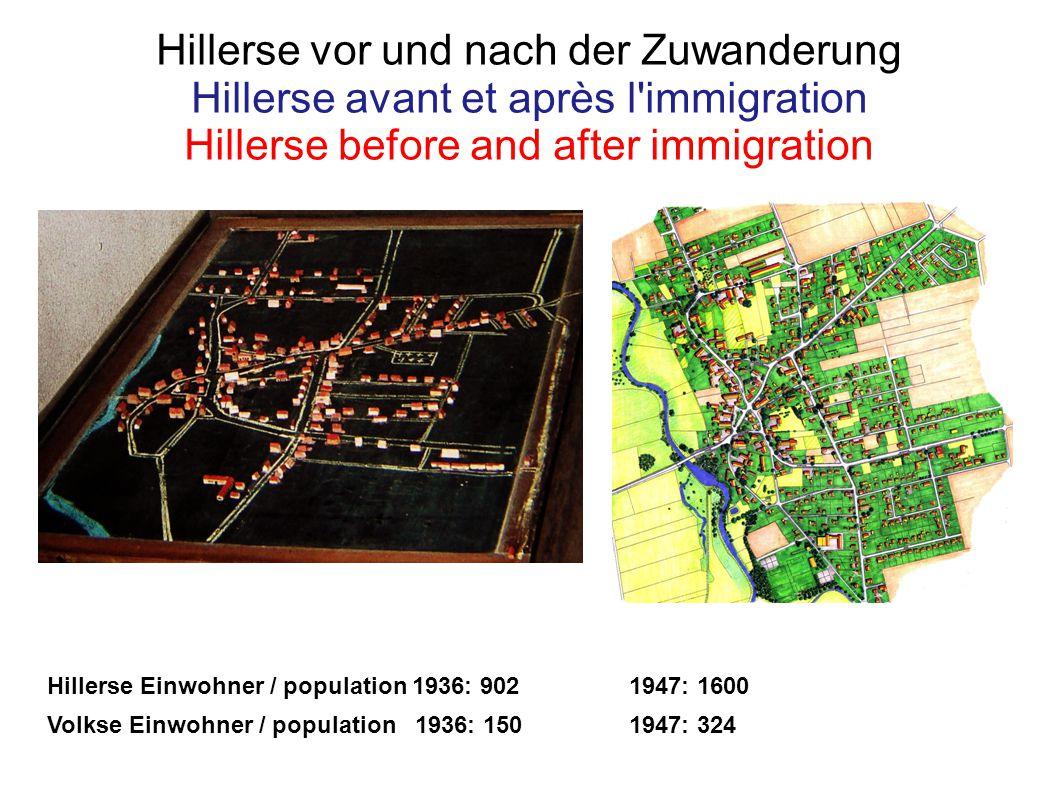 Hillerse vor und nach der Zuwanderung Hillerse avant et après l immigration Hillerse before and after immigration Hillerse Einwohner / population 1936: 9021947: 1600 Volkse Einwohner / population 1936: 1501947: 324