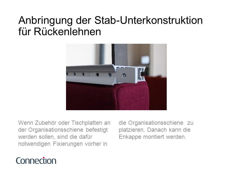 Anbringung der Stab-Unterkonstruktion für Rückenlehnen Wenn Zubehör oder Tischplatten an der Organisationsschiene befestigt werden sollen, sind die da