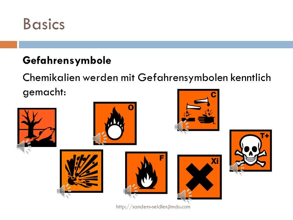 Basics Gefahrensymbole Chemikalien werden mit Gefahrensymbolen kenntlich gemacht: http://sanders-seidler.jimdo.com