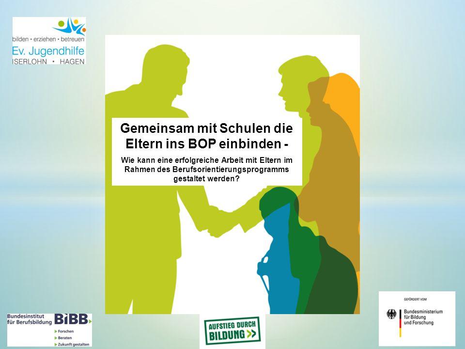 Gemeinsam mit Schulen die Eltern ins BOP einbinden - Wie kann eine erfolgreiche Arbeit mit Eltern im Rahmen des Berufsorientierungsprogramms gestaltet