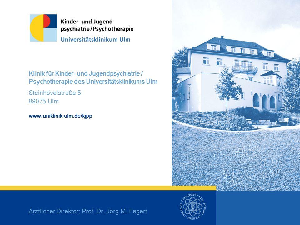 Klinik für Kinder- und Jugendpsychiatrie / Psychotherapie des Universitätsklinikums Ulm Steinhövelstraße 5 89075 Ulm www.uniklinik-ulm.de/kjpp Ärztlic