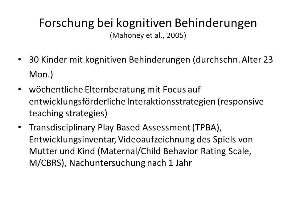 Forschung bei kognitiven Behinderungen (Mahoney et al., 2005) 30 Kinder mit kognitiven Behinderungen (durchschn.