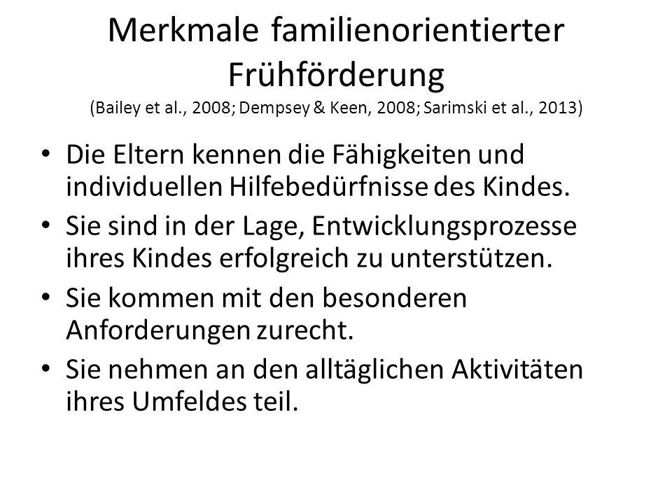 Merkmale familienorientierter Frühförderung (Bailey et al., 2008; Dempsey & Keen, 2008; Sarimski et al., 2013) Die Eltern kennen die Fähigkeiten und individuellen Hilfebedürfnisse des Kindes.