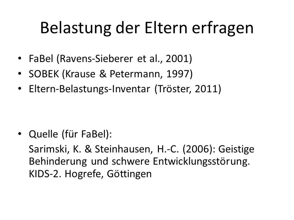 Belastung der Eltern erfragen FaBel (Ravens-Sieberer et al., 2001) SOBEK (Krause & Petermann, 1997) Eltern-Belastungs-Inventar (Tröster, 2011) Quelle (für FaBel): Sarimski, K.