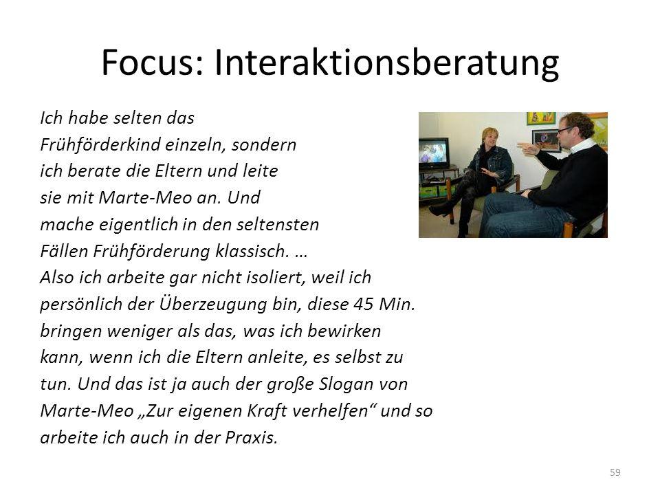 Focus: Interaktionsberatung Ich habe selten das Frühförderkind einzeln, sondern ich berate die Eltern und leite sie mit Marte-Meo an.