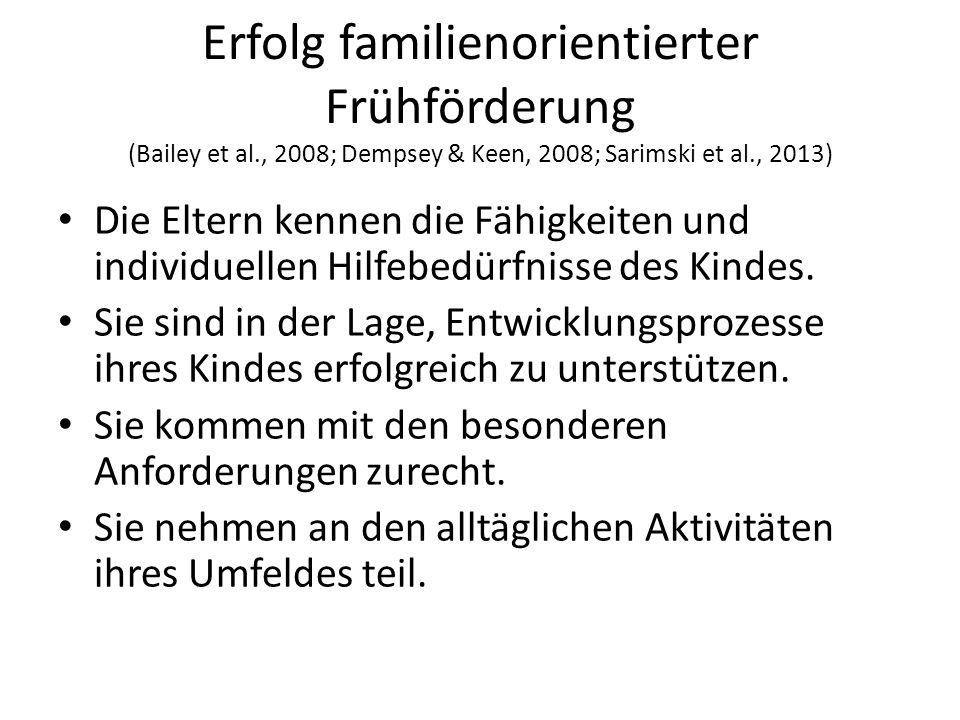 Erfolg familienorientierter Frühförderung (Bailey et al., 2008; Dempsey & Keen, 2008; Sarimski et al., 2013) Die Eltern kennen die Fähigkeiten und individuellen Hilfebedürfnisse des Kindes.