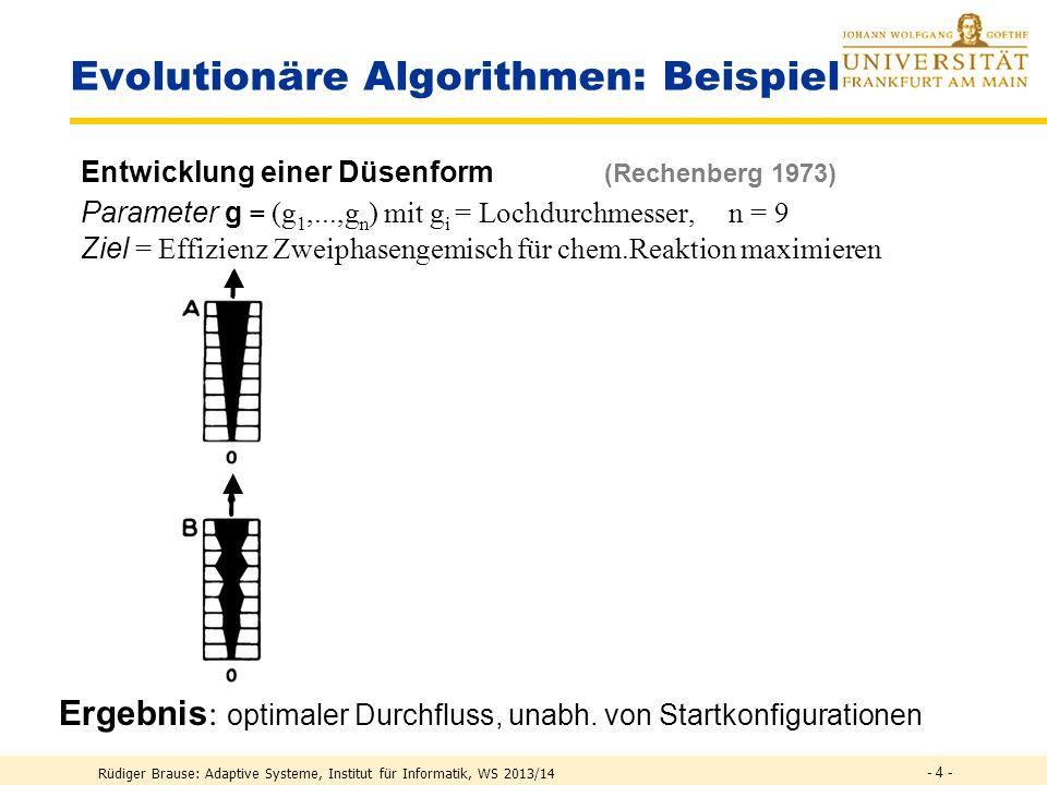 Rüdiger Brause: Adaptive Systeme, Institut für Informatik, WS 2013/14 - 3 - Lernen durch Evolutionäre Algorithmen Lernziel: Maximieren einer Zielfunkt