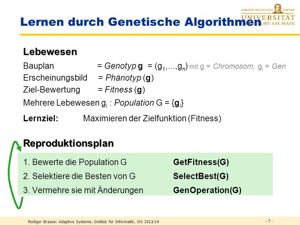 Rüdiger Brause: Adaptive Systeme, Institut für Informatik, WS 2013/14 Evolution neuronaler Netze Genetische Algorithmen Evolutionäre Algorithmen - 6 -