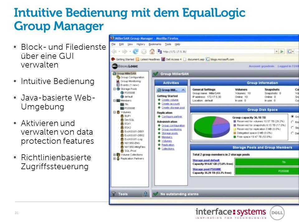 Intuitive Bedienung mit dem EqualLogic Group Manager Block- und Filedienste über eine GUI verwalten Intuitive Bedienung Java-basierte Web- Umgebung Ak