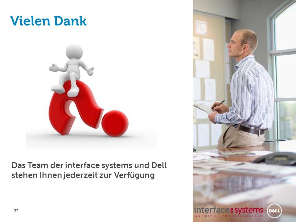 37 Das Team der interface systems und Dell stehen Ihnen jederzeit zur Verfügung Vielen Dank