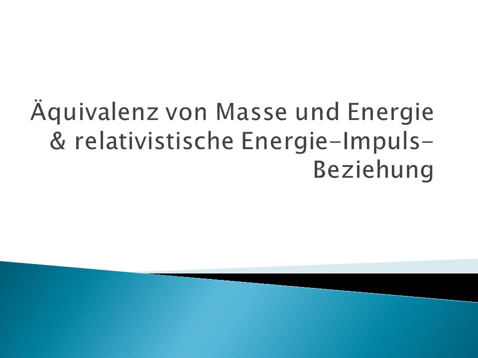  Äquivalenz von Masse und Energie - Erläuterung E= mc² - Herleitung  relativistische Energie-Impuls-Beziehung - Herleitung