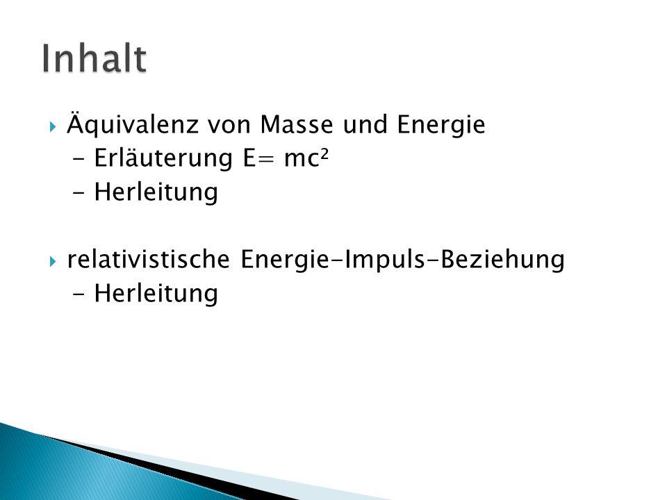  Konsequenz der speziellen Relativitätstheorie  Masse-Energie-Äquivalenz-Gesetz -> Energie und Massenänderung hängen untrennbar zusammen ΔE = Δmc²  E= mc² darf nicht verstanden werden als Umwandlung von Masse in Energie und umgekehrt.