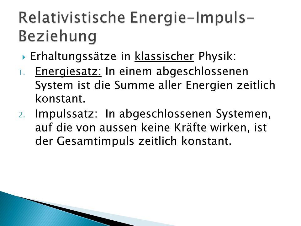  Erhaltungssätze in klassischer Physik: 1. Energiesatz: In einem abgeschlossenen System ist die Summe aller Energien zeitlich konstant. 2. Impulssatz