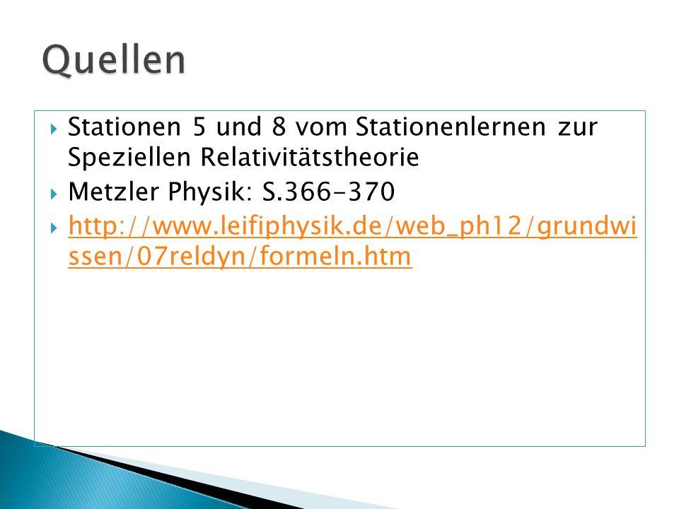  Stationen 5 und 8 vom Stationenlernen zur Speziellen Relativitätstheorie  Metzler Physik: S.366-370  http://www.leifiphysik.de/web_ph12/grundwi ss