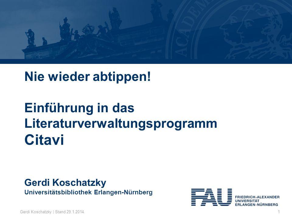 Nie wieder abtippen! Einführung in das Literaturverwaltungsprogramm Citavi Gerdi Koschatzky Universitätsbibliothek Erlangen-Nürnberg Gerdi Koschatzky