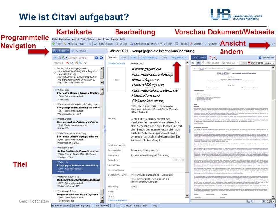 Wie ist Citavi aufgebaut? Gerdi Koschatzky | Stand 29.1.201410 Programmteile Navigation Titel Bearbeitung Vorschau Dokument/Webseite Ansicht ändern Ka