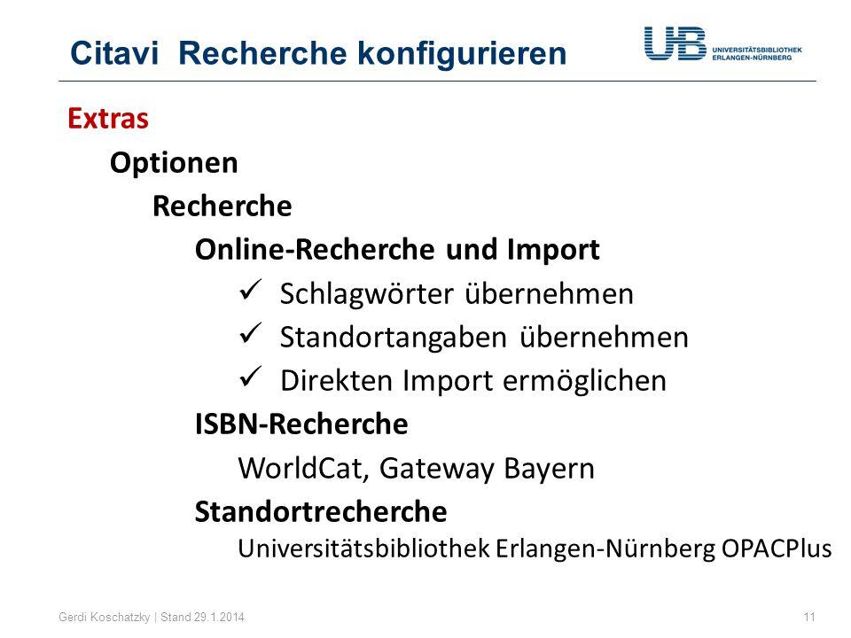 Citavi Recherche konfigurieren Gerdi Koschatzky | Stand 29.1.201411 Extras Optionen Recherche Online-Recherche und Import Schlagwörter übernehmen Stan