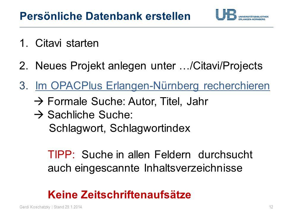 Persönliche Datenbank erstellen Gerdi Koschatzky | Stand 29.1.201412 1.Citavi starten 2.Neues Projekt anlegen unter …/Citavi/Projects 3.Im OPACPlus Er