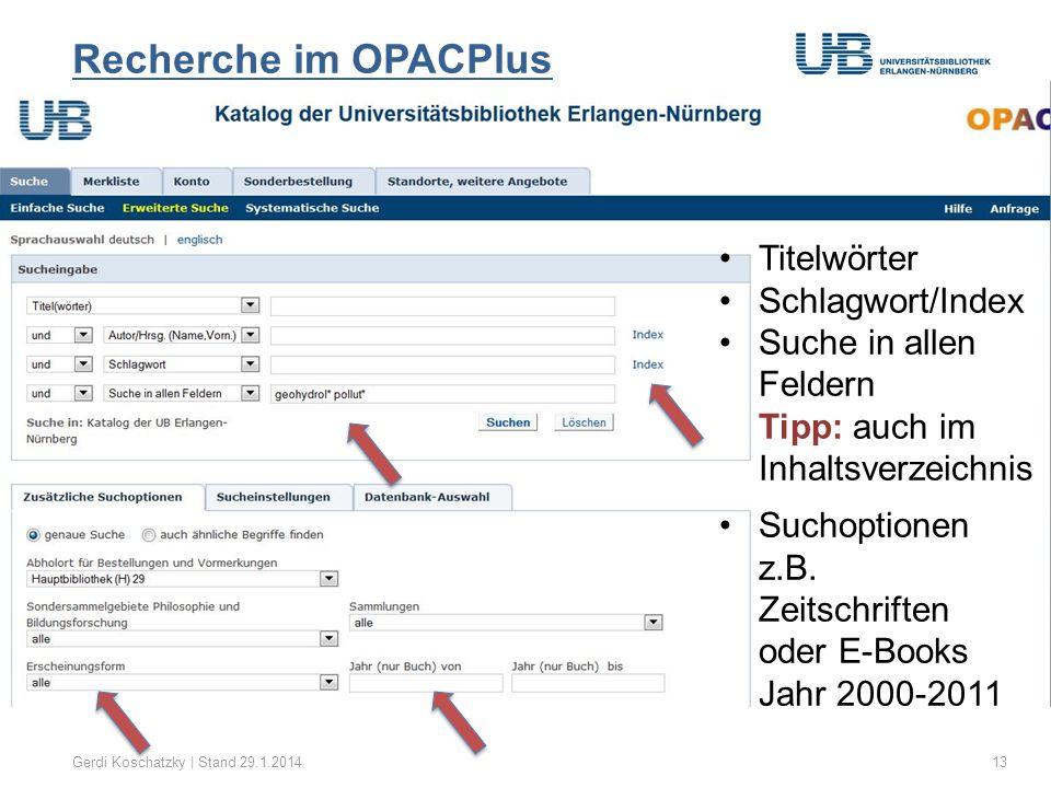 Recherche im OPACPlus Gerdi Koschatzky | Stand 29.1.201413 Titelwörter Schlagwort/Index Suche in allen Feldern Tipp: auch im Inhaltsverzeichnis Suchop