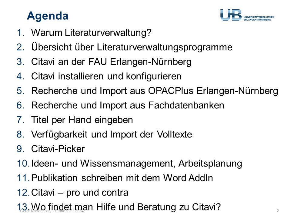 Agenda Gerdi Koschatzky | Stand 29.1.20142 1.Warum Literaturverwaltung? 2.Übersicht über Literaturverwaltungsprogramme 3.Citavi an der FAU Erlangen-Nü