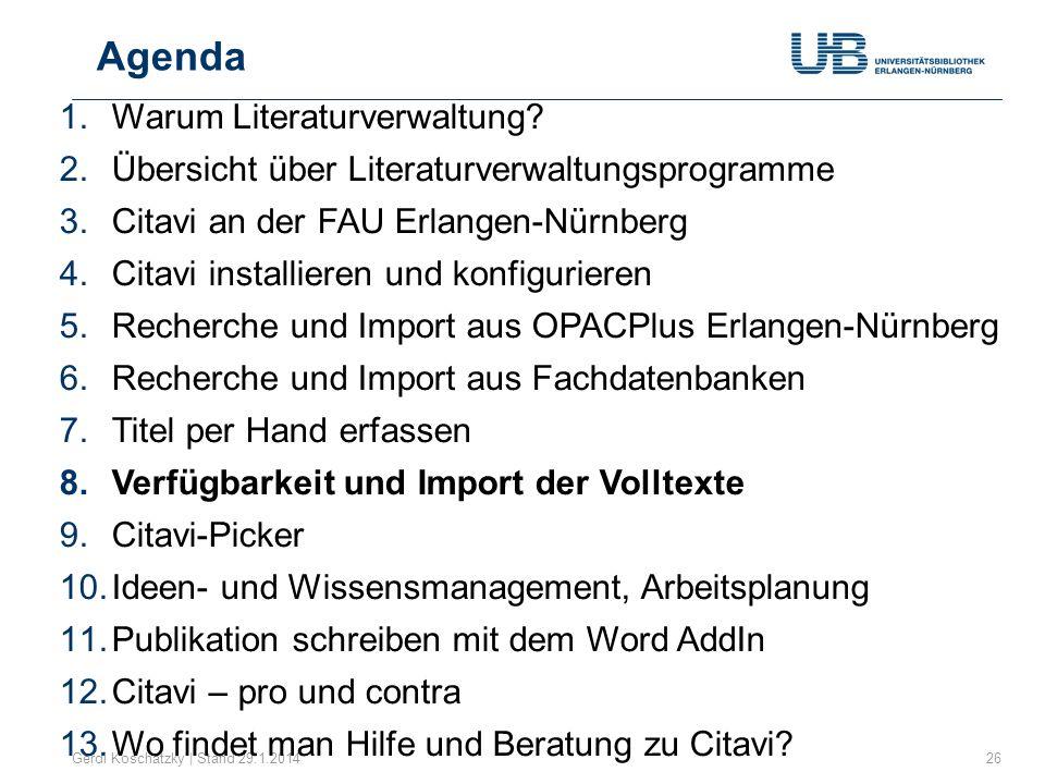 Agenda Gerdi Koschatzky | Stand 29.1.201426 1.Warum Literaturverwaltung? 2.Übersicht über Literaturverwaltungsprogramme 3.Citavi an der FAU Erlangen-N