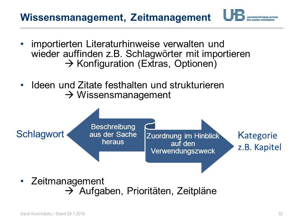 Wissensmanagement, Zeitmanagement Gerdi Koschatzky | Stand 29.1.201432 importierten Literaturhinweise verwalten und wieder auffinden z.B. Schlagwörter