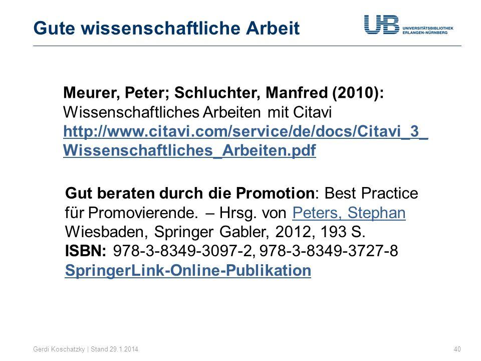 Gute wissenschaftliche Arbeit Gerdi Koschatzky | Stand 29.1.201440 Meurer, Peter; Schluchter, Manfred (2010): Wissenschaftliches Arbeiten mit Citavi h
