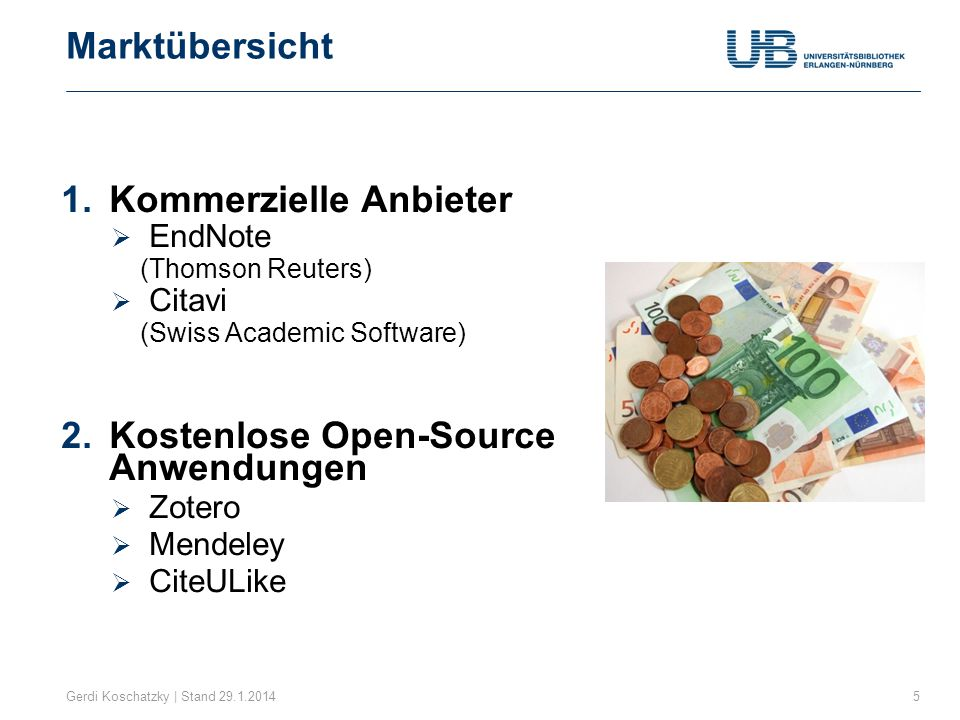 Marktübersicht Gerdi Koschatzky | Stand 29.1.20145 1.Kommerzielle Anbieter  EndNote (Thomson Reuters)  Citavi (Swiss Academic Software) 2.Kostenlose Open-Source Anwendungen  Zotero  Mendeley  CiteULike