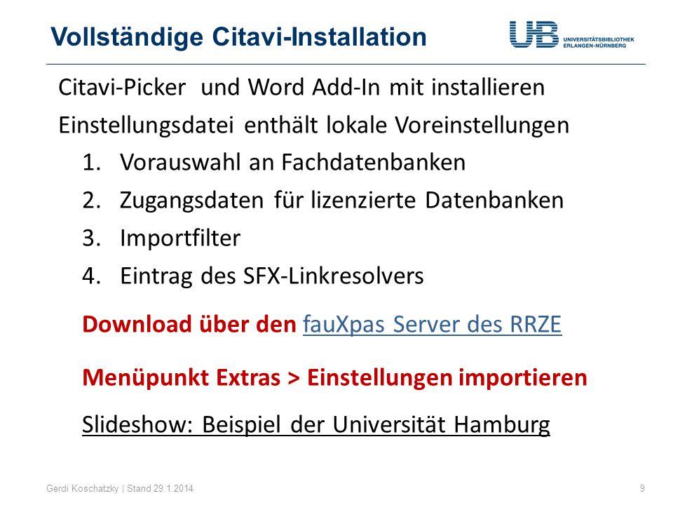 Vollständige Citavi-Installation Gerdi Koschatzky | Stand 29.1.20149 Citavi-Picker und Word Add-In mit installieren Einstellungsdatei enthält lokale V