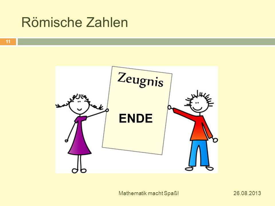 Römische Zahlen 26.08.2013 Mathematik macht Spaß! 11 ENDE