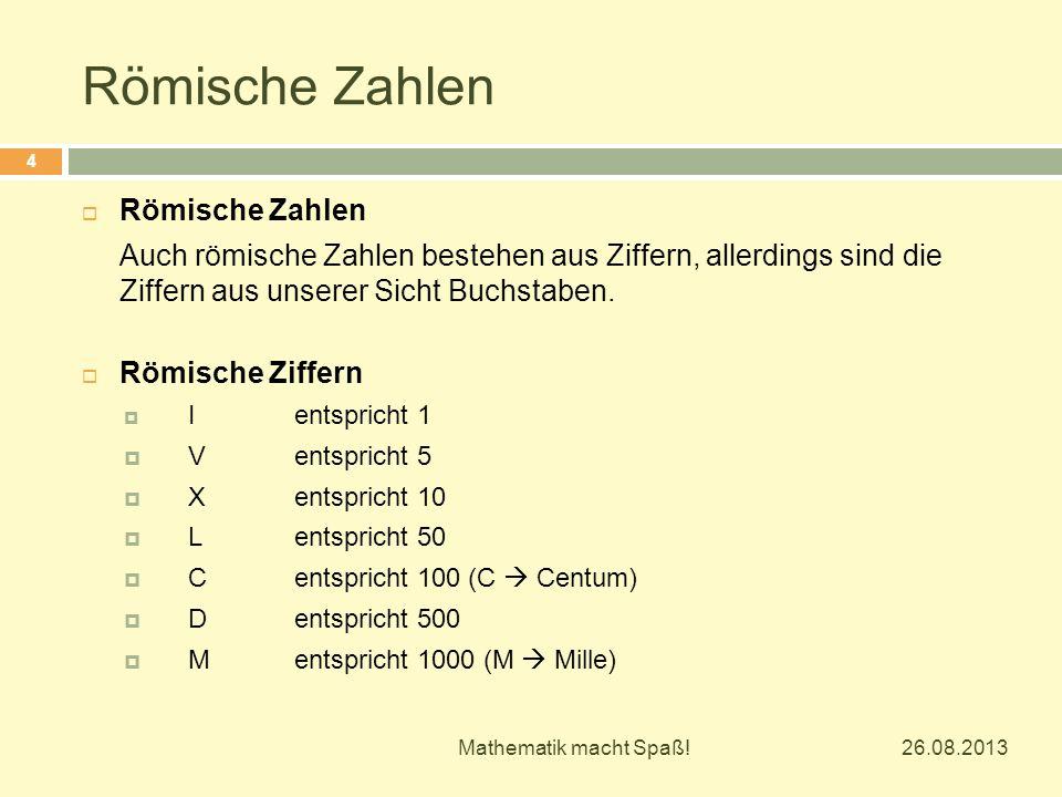 Römische Zahlen 26.08.2013 Mathematik macht Spaß.