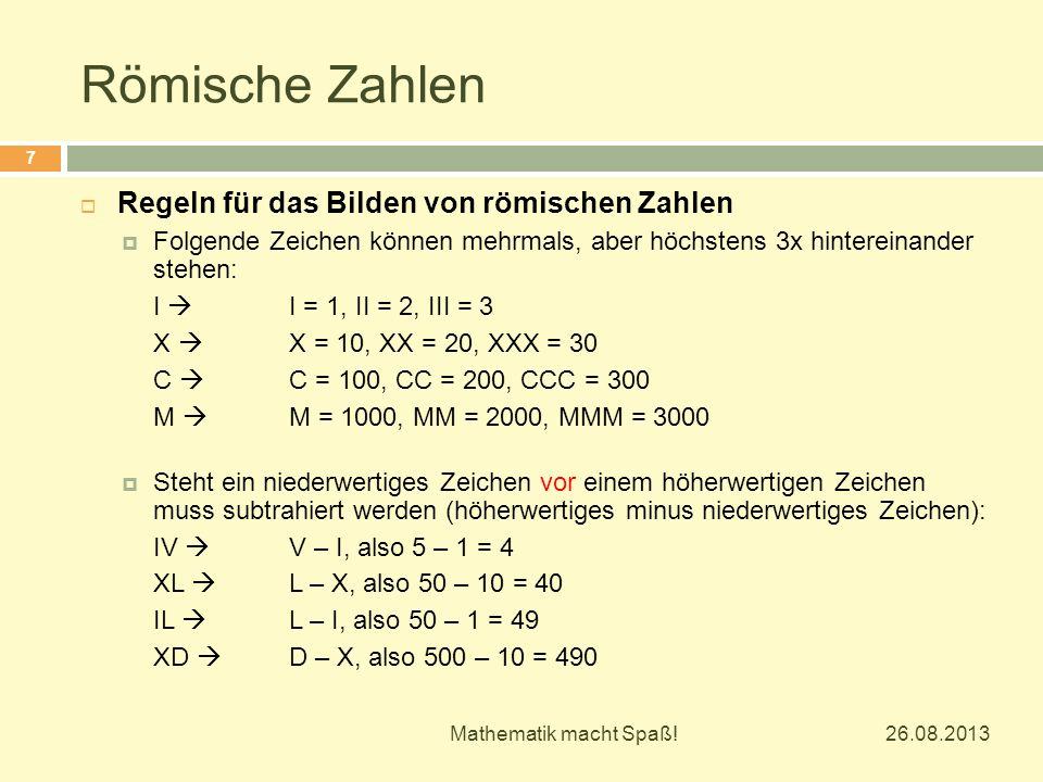 Römische Zahlen 26.08.2013 Mathematik macht Spaß! 7  Regeln für das Bilden von römischen Zahlen  Folgende Zeichen können mehrmals, aber höchstens 3x