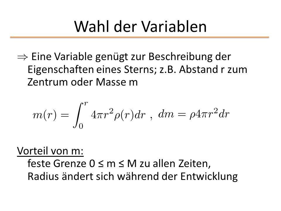 Wahl der Variablen ) Eine Variable genügt zur Beschreibung der Eigenschaften eines Sterns; z.B. Abstand r zum Zentrum oder Masse m Vorteil von m: fest