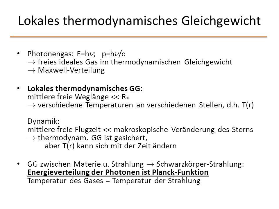 Lokales thermodynamisches Gleichgewicht Photonengas: E=h º ; p=h º /c ! freies ideales Gas im thermodynamischen Gleichgewicht ! Maxwell-Verteilung Lok