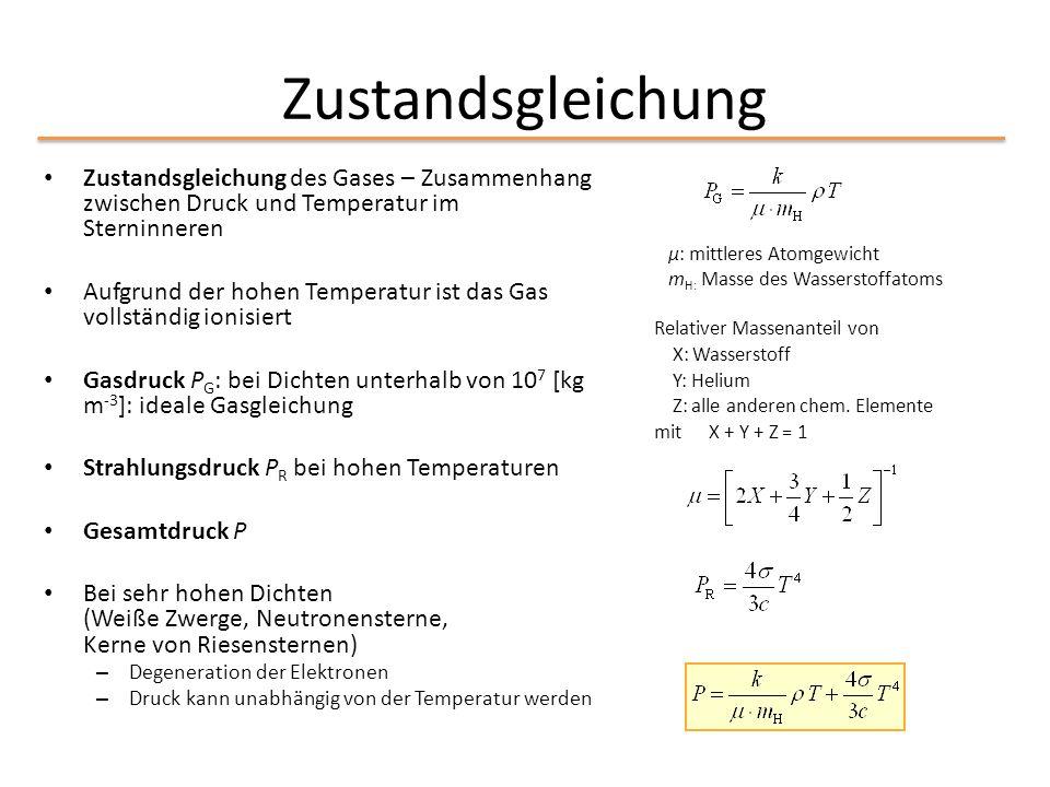 Zustandsgleichung Zustandsgleichung des Gases – Zusammenhang zwischen Druck und Temperatur im Sterninneren Aufgrund der hohen Temperatur ist das Gas v