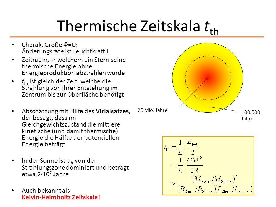 Thermische Zeitskala t th Charak. Größe © =U; Änderungsrate ist Leuchtkraft L Zeitraum, in welchem ein Stern seine thermische Energie ohne Energieprod