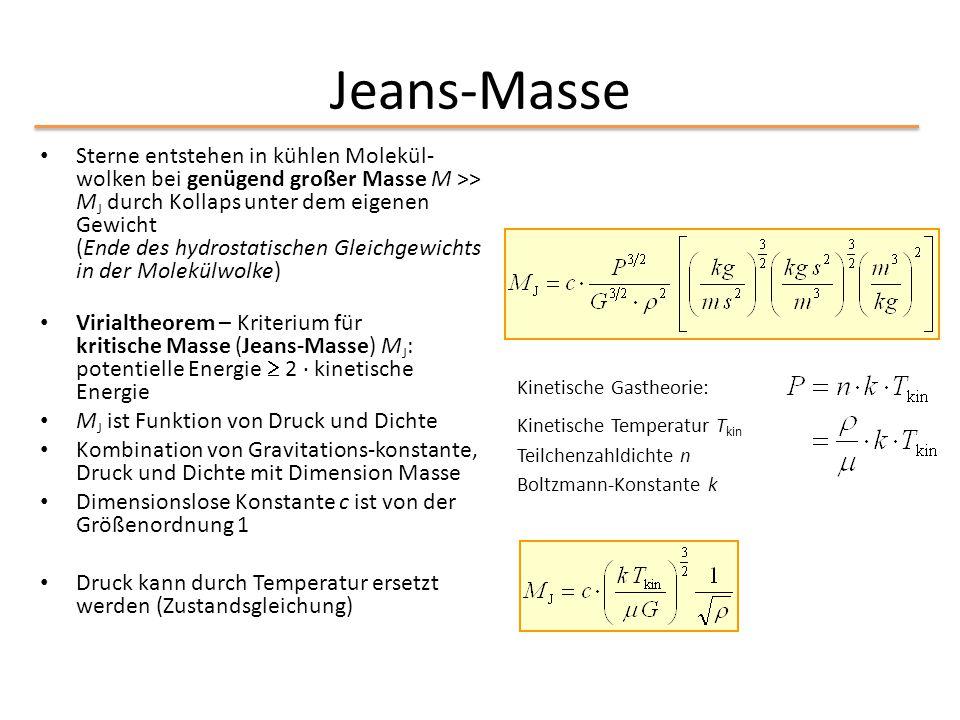 Jeans-Masse Sterne entstehen in kühlen Molekül- wolken bei genügend großer Masse M >> M J durch Kollaps unter dem eigenen Gewicht (Ende des hydrostati