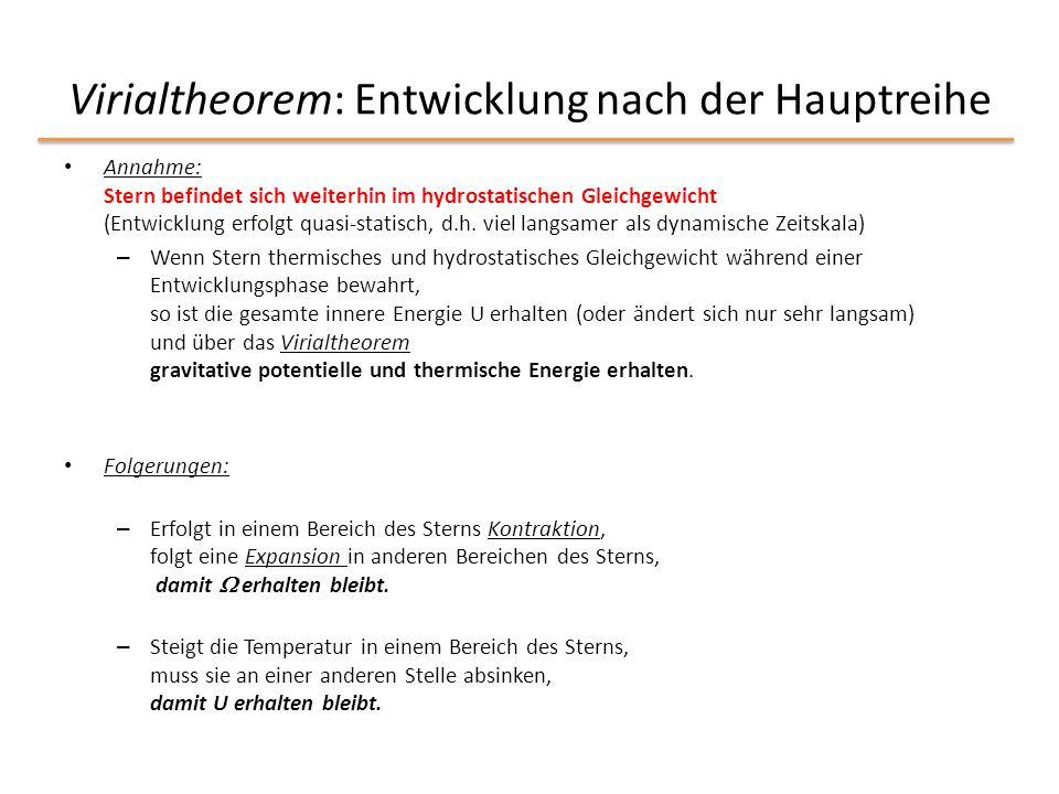 Virialtheorem: Entwicklung nach der Hauptreihe Annahme: Stern befindet sich weiterhin im hydrostatischen Gleichgewicht (Entwicklung erfolgt quasi-stat
