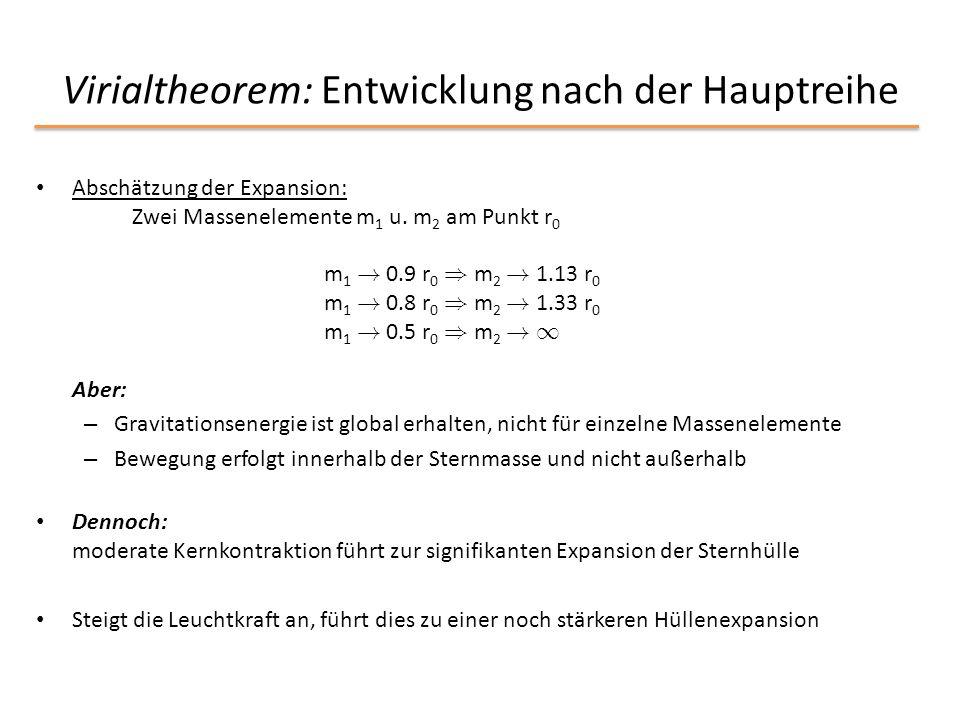 Virialtheorem: Entwicklung nach der Hauptreihe Abschätzung der Expansion: Zwei Massenelemente m 1 u. m 2 am Punkt r 0 m 1 ! 0.9 r 0 ) m 2 ! 1.13 r 0 m
