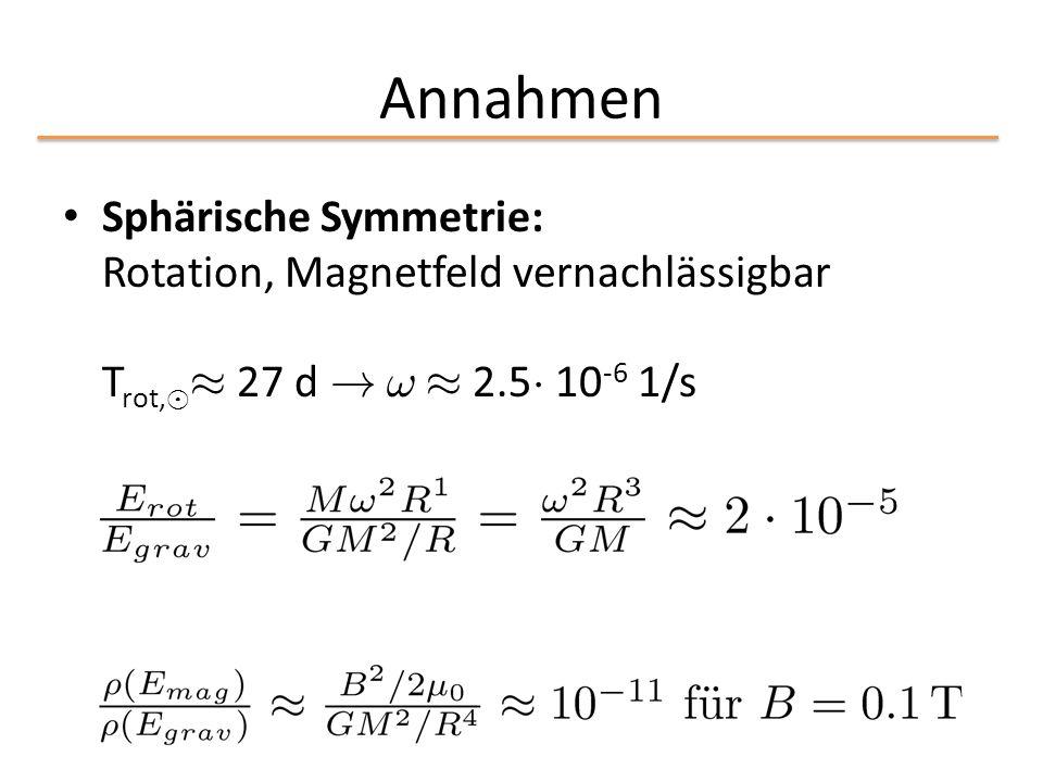 Annahmen Sphärische Symmetrie: Rotation, Magnetfeld vernachlässigbar T rot, ¯ ¼ 27 d ! ! ¼ 2.5 ¢ 10 -6 1/s
