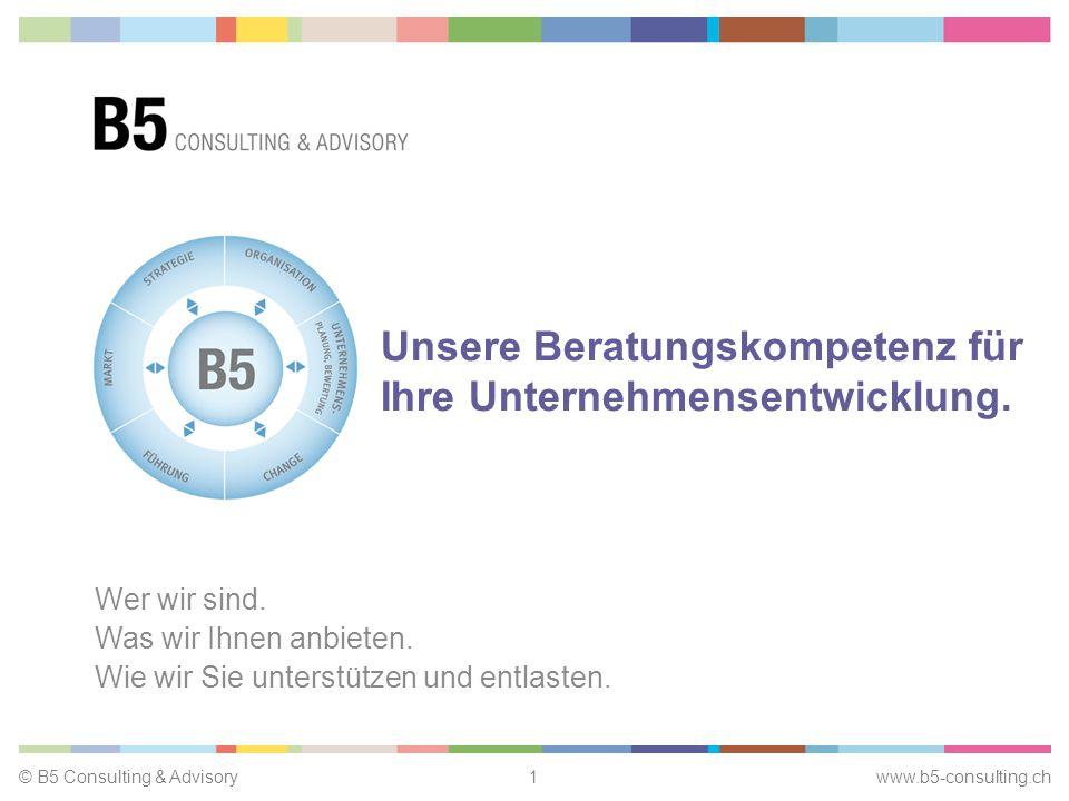 © B5 Consulting & Advisory1 www.b5-consulting.ch Unsere Beratungskompetenz für Ihre Unternehmensentwicklung.