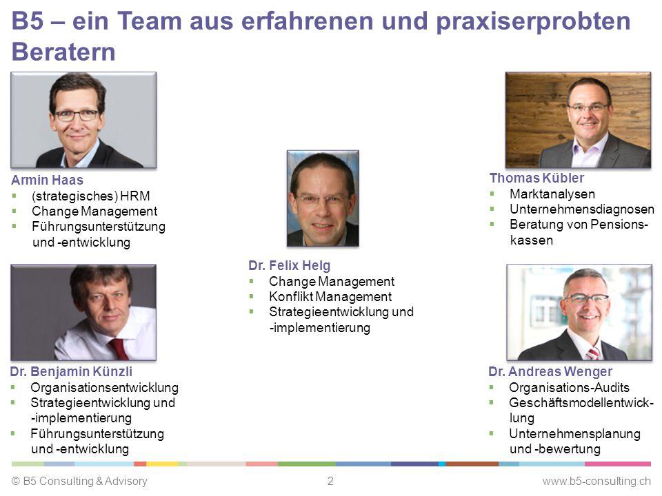 © B5 Consulting & Advisory2 www.b5-consulting.ch B5 – ein Team aus erfahrenen und praxiserprobten Beratern Armin Haas  (strategisches) HRM  Change Management  Führungsunterstützung und -entwicklung Dr.