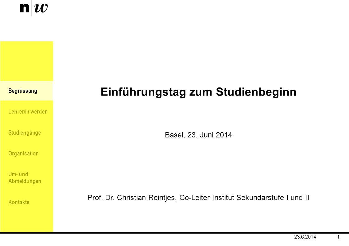 Begrüssung Lehrer/in werden Studiengänge Organisation Um- und Abmeldungen Kontakte 1 Einführungstag zum Studienbeginn Basel, 23. Juni 2014 Prof. Dr. C