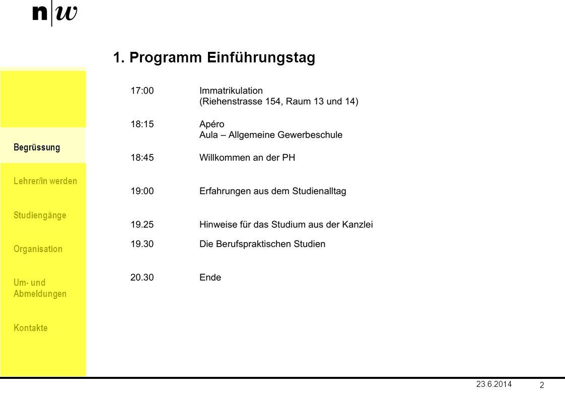 Begrüssung Lehrer/in werden Studiengänge Organisation Um- und Abmeldungen Kontakte 2 1. Programm Einführungstag 23.6.2014
