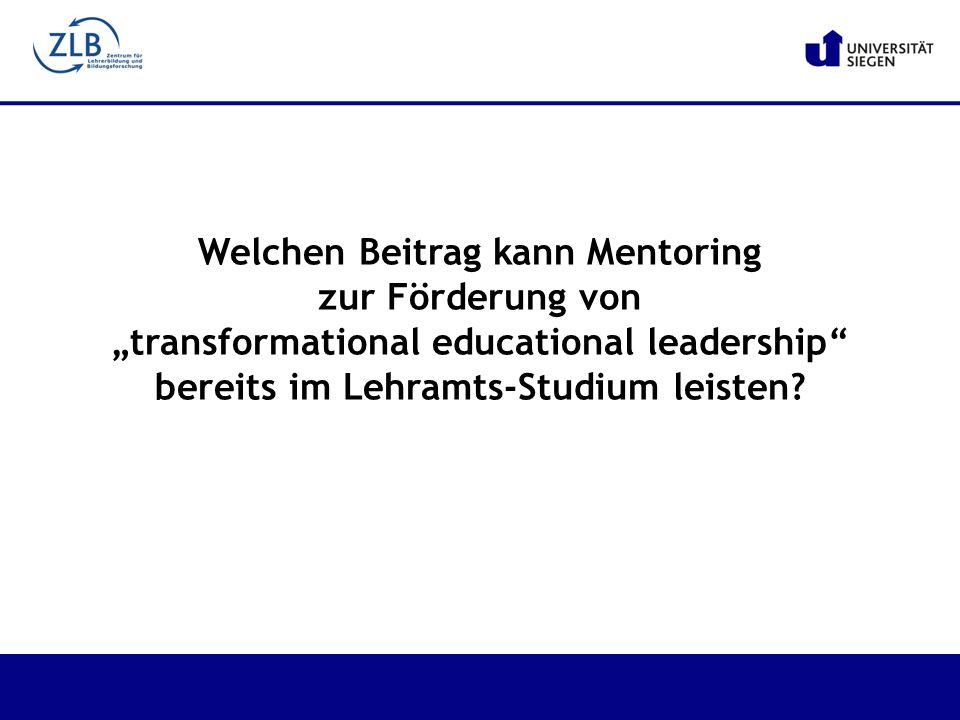 """Welchen Beitrag kann Mentoring zur Förderung von """"transformational educational leadership"""" bereits im Lehramts-Studium leisten?"""