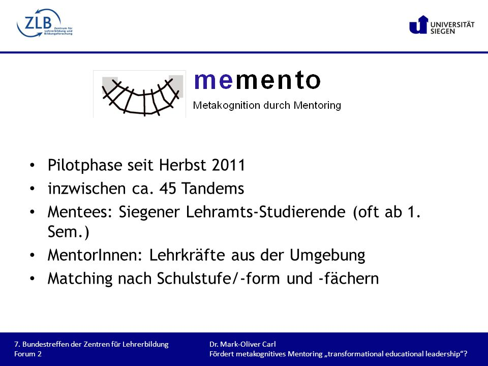 "7. Bundestreffen der Zentren für LehrerbildungDr. Mark-Oliver Carl Forum 2Fördert metakognitives Mentoring ""transformational educational leadership""?"