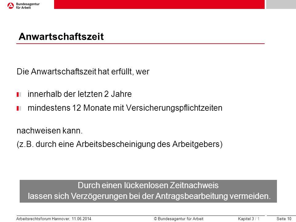 Seite 10 Arbeitsrechtsforum Hannover, 11.06.2014 © Bundesagentur für Arbeit Anwartschaftszeit Die Anwartschaftszeit hat erfüllt, wer innerhalb der let