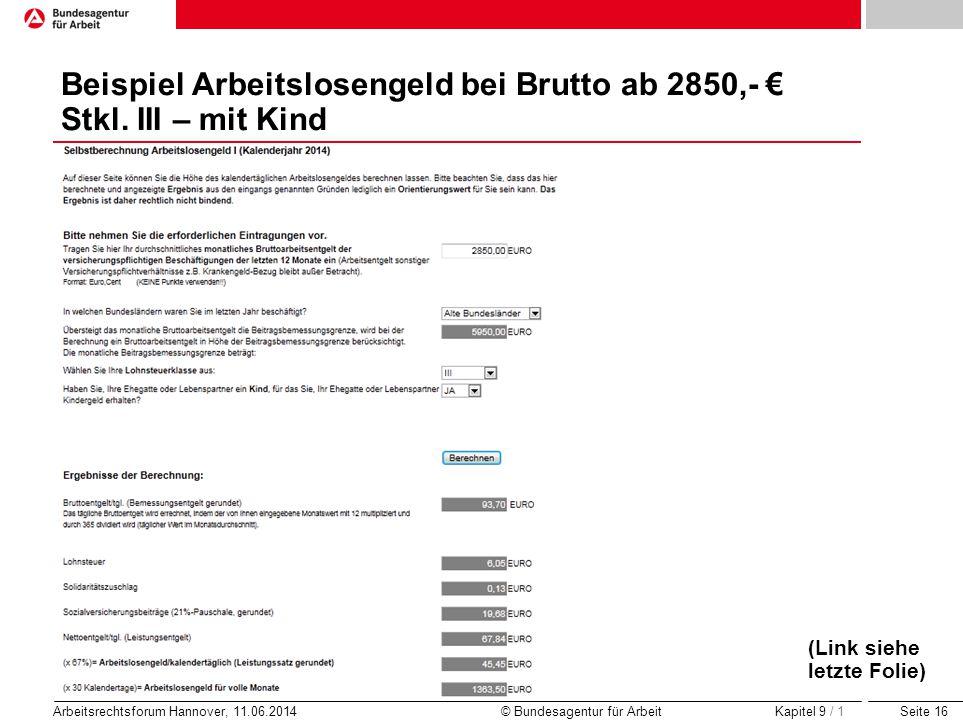 Seite 16 Arbeitsrechtsforum Hannover, 11.06.2014 © Bundesagentur für Arbeit Beispiel Arbeitslosengeld bei Brutto ab 2850,- € Stkl. III – mit Kind Kapi