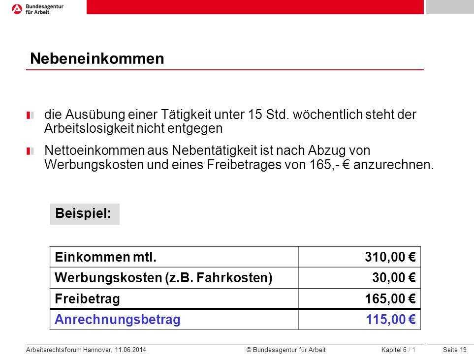 Seite 19 Arbeitsrechtsforum Hannover, 11.06.2014 © Bundesagentur für Arbeit Nebeneinkommen die Ausübung einer Tätigkeit unter 15 Std. wöchentlich steh