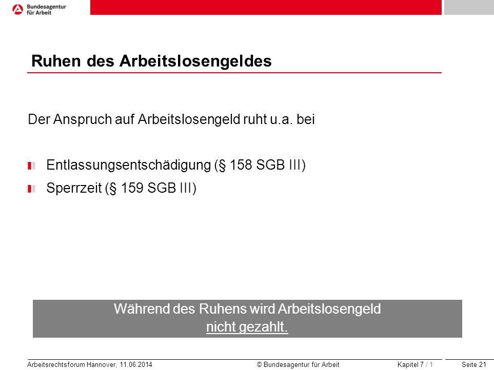 Seite 21 Arbeitsrechtsforum Hannover, 11.06.2014 © Bundesagentur für Arbeit Ruhen des Arbeitslosengeldes Der Anspruch auf Arbeitslosengeld ruht u.a. b